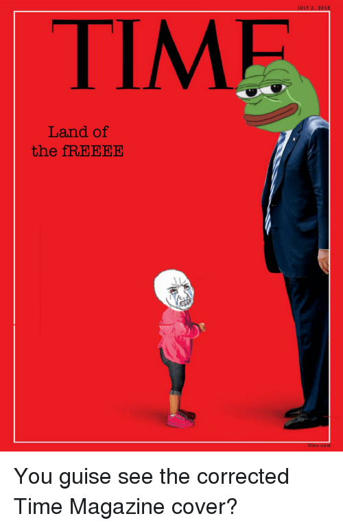 You Guise: ULY 2, 2018  TIME  Land of  the fREEEE  me.co m