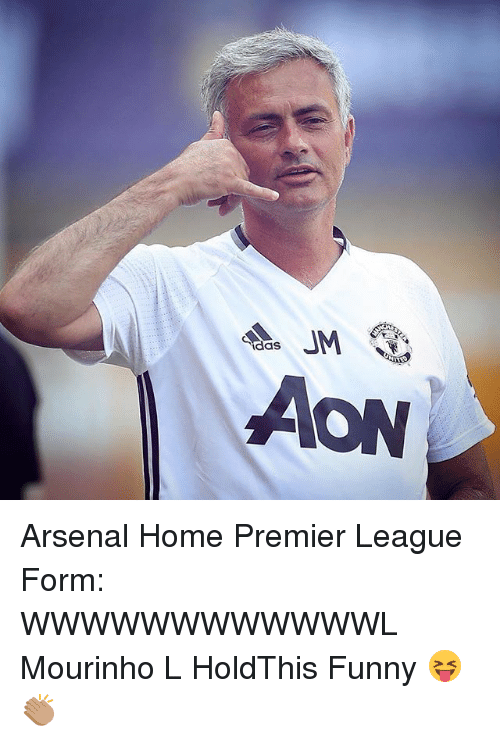 Arsenal, Funny, and Memes: UM  das Arsenal Home Premier League Form: WWWWWWWWWWWWL Mourinho L HoldThis Funny 😝👏🏽