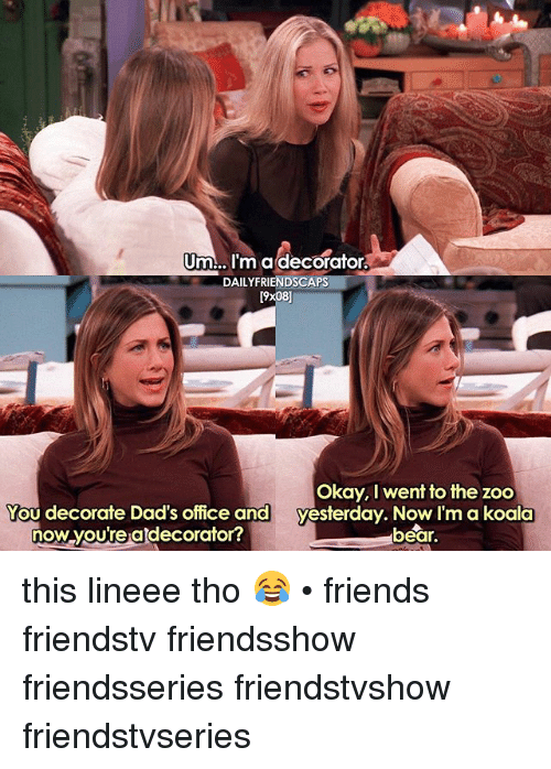 Koalaing: Um.. I'm adecorator  DAILYFRIENDSCAPS  [9x08]  You decorate Dad's office and  now youre atdecorator?  Okay, I went to the zoo  yesterday. Now I'm a koala  bear. this lineee tho 😂 • friends friendstv friendsshow friendsseries friendstvshow friendstvseries