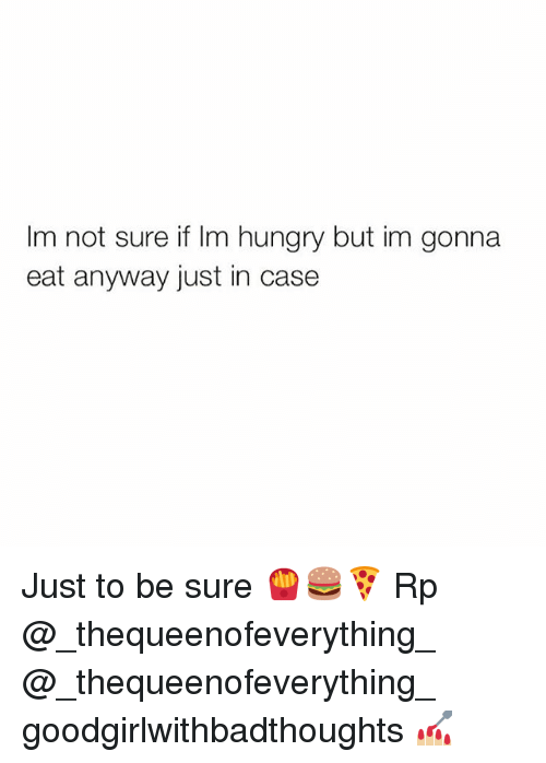 Hungry, Memes, and 🤖: um not sure if Im hungry but im gonna  eat anyway just in case Just to be sure 🍟🍔🍕 Rp @_thequeenofeverything_ @_thequeenofeverything_ goodgirlwithbadthoughts 💅🏼
