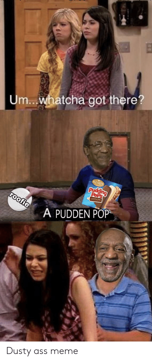 roofie: Um... whatcha got there?  KEMPS  Prdting  AC  roofie  A PUDDEN POP Dusty ass meme