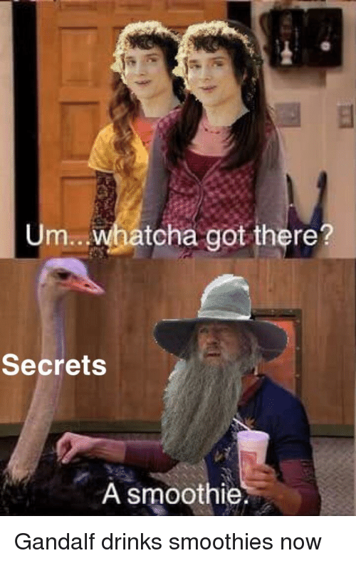 Gandalf: Um.. .whatcha got there?  Secrets  A smoothie. Gandalf drinks smoothies now