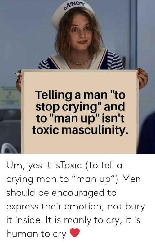 """manly: Um, yes it isToxic (to tell a crying man to """"man up"""") Men should be encouraged to express their emotion, not bury it inside. It is manly to cry, it is human to cry ❤️"""