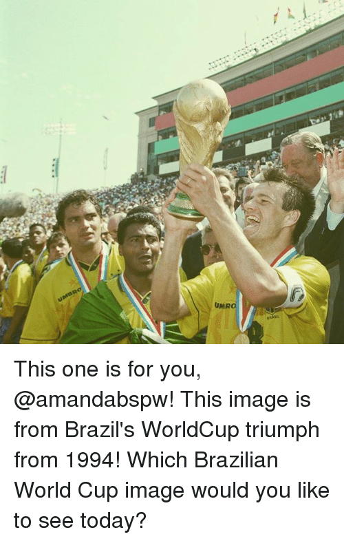Memes, World Cup, and Image: UMaRo  UMRO This one is for you, @amandabspw! This image is from Brazil's WorldCup triumph from 1994! Which Brazilian World Cup image would you like to see today?