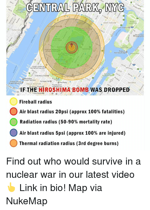 circling: umbia  CENTRAL PARK NYC  gen  Braddock  County Park  Randairs  EAST HARLEM  otcahn stadium  um of  enber  City o New York  Wards Isla  Treatment P  UEPER  EST SIDE  MANH  stand Park  92nd Street Y  of Natur History  Robert F  Kennedy Bridge  Astoria Park  80 thou  ER  ST Lincoln Center for  the Performing Arts  Rumsey  Columbus Circle  Manhattan  Cruise T  Carnegie Hall  o The Plaza  intrepid Sea Aire  ASTORIA  &Space Museum  HELLS KITCHEN  The Museum  IF Gershwin Theatre  of Modern Art  BOMB  DROPPED  THE  WAS Times Square O  Fireball radius  Air blast radius 20psi (approx 100% fatalities)  Radiation radius (50-90% mortality rate)  Air blast radius 5psi (approx 100% are injured)  Thermal radiation radius (3rd degree burns) Find out who would survive in a nuclear war in our latest video 👆 Link in bio! Map via NukeMap