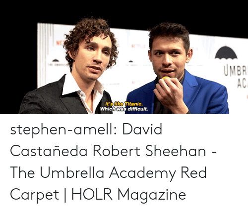 Red Carpet: UMBR  AC  It's like Titanic.  Which was difficult. stephen-amell:  David Castañeda  Robert Sheehan - The Umbrella Academy Red Carpet | HOLR Magazine