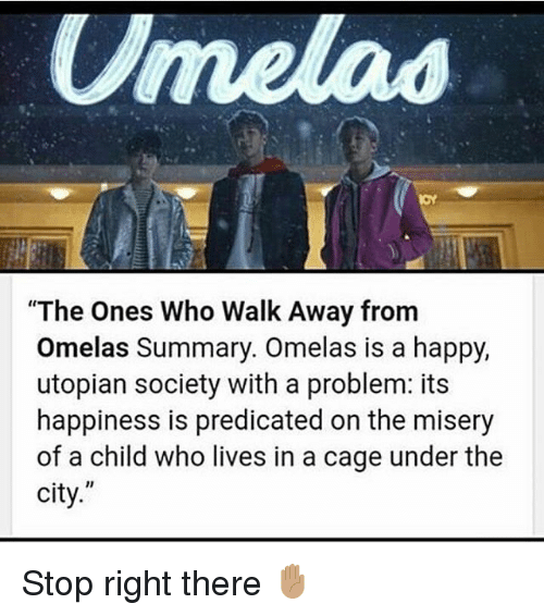 """utilitarianism in the ones who walk from omelas Free essay: 1 may 2012 deceit of the utopia: analysis of """"the ones who walk away from omelas"""" by ursula k leguin what is one to make of the city of omelas."""