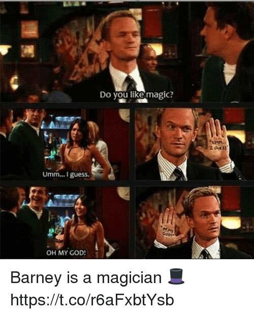 Barney, God, and Memes: Umm...I guess.  OH MY GOD!  Do you like magic Barney is a magician 🎩 https://t.co/r6aFxbtYsb