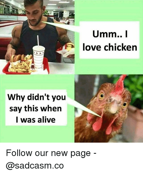 Alive, Love, and Memes: Umm..I  love chicken  Why didn't you  say this when  I was alive Follow our new page - @sadcasm.co