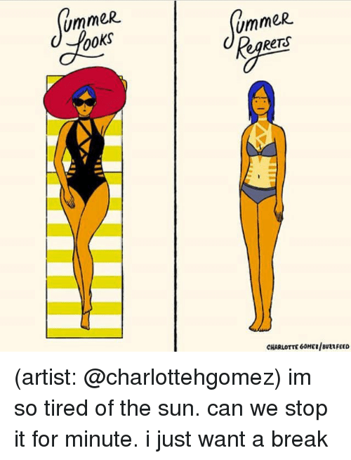Memes, Break, and Charlotte: UmmeR  ooks  ummeR  ReTS  CHARLOTTE GoHEE/SUELFEED (artist: @charlottehgomez) im so tired of the sun. can we stop it for minute. i just want a break