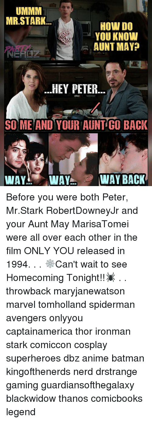 boths: UMMM  MR STARK  HOW DO  YOU KNOW  PARD  -AUNT MAYP  -HEY PETER  SO ME AND YOUR AUNT GO BACK  WAY WAY WAY BACK Before you were both Peter, Mr.Stark RobertDowneyJr and your Aunt May MarisaTomei were all over each other in the film ONLY YOU released in 1994. . . 🕸️Can't wait to see Homecoming Tonight!!🕷️ . . throwback maryjanewatson marvel tomholland spiderman avengers onlyyou captainamerica thor ironman stark comiccon cosplay superheroes dbz anime batman kingofthenerds nerd drstrange gaming guardiansofthegalaxy blackwidow thanos comicbooks legend
