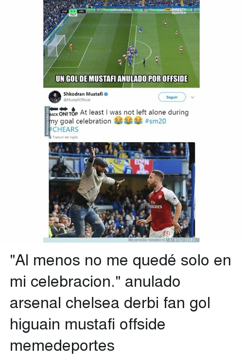 "Being Alone, Arsenal, and Chelsea: UN GOL DE MUSTAFI ANULADO POR OFFSIDE  Shkodran Mustafi  Seguir  ONI TOP At least I was not left alone during  #sm20  y goal celebration  CHEARS  Traducir del inglés  prates  Más parecidos nanobles en MEMEDEPORTES.COM ""Al menos no me quedé solo en mi celebracion."" anulado arsenal chelsea derbi fan gol higuain mustafi offside memedeportes"