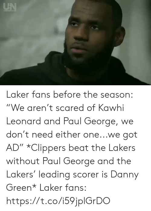 "Los Angeles Lakers: UN Laker fans before the season: ""We aren't scared of Kawhi Leonard and Paul George, we don't need either one...we got AD""  *Clippers beat the Lakers without Paul George and the Lakers' leading scorer is Danny Green*   Laker fans: https://t.co/i59jplGrDO"