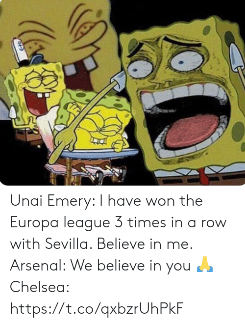sevilla: Unai Emery: I have won the Europa league 3 times in a row with Sevilla. Believe in me.  Arsenal: We believe in you 🙏  Chelsea: https://t.co/qxbzrUhPkF