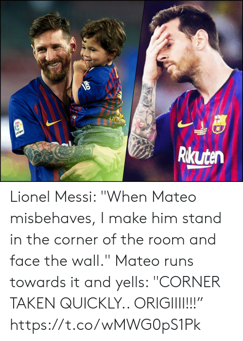 "In The Corner: unc  LaLiga  Rikuten Lionel Messi: ""When Mateo misbehaves, I make him stand in the corner of the room and face the wall.""  Mateo runs towards it and yells: ""CORNER TAKEN QUICKLY.. ORIGIIII!!!"" https://t.co/wMWG0pS1Pk"