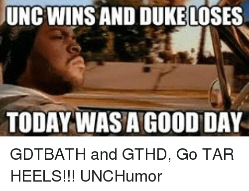 Gthd: UNC WINS AND DUKE LOSES  TODAY WAS A GOOD DAY GDTBATH and GTHD, Go TAR HEELS!!! UNCHumor