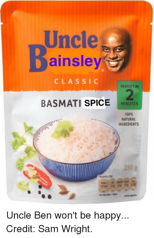 Uncle Bens: Uncle  Dainsley  CLASSIC  PERFECT IN  BASMATI  SPICE M  MINUTES  100%  NATURAL  INGREDIENTS  250 g Uncle Ben won't be happy...  Credit: Sam Wright.