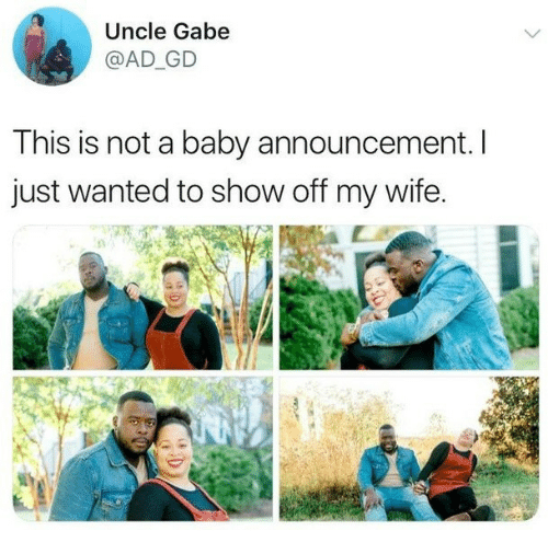 Gabe: Uncle Gabe  @AD_GD  This is not a baby announcement. l  just wanted to show off my wife.  2