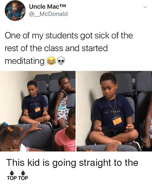 McDonalds, Las Vegas, and Las Vegas: Uncle MacTM  @McDonald  One of my students got sick of the  rest of the class and started  meditating  LAS VEGAS This kid is going straight to the 🔝🔝