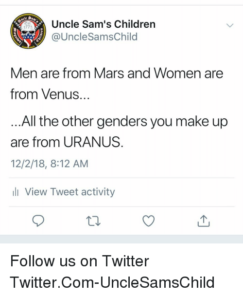 Sams: Uncle Sam's Children  @UncleSamsChild  1775  Men are trom Mars and Women are  from Venus  All the otner genders you make up  are from URANUS  12/2/18, 8:12 AM  l View Tweet activity Follow us on Twitter Twitter.Com-UncleSamsChild