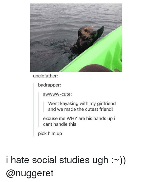 Cant Handle This: unclefather:  badrapper:  awwww-cute:  Went kayaking with my girlfriend  and we made the cutest friend!  excuse me WHY are his hands up i  cant handle this  pick him up i hate social studies ugh :~)) @nuggeret