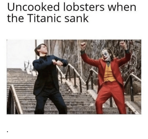 Sank: Uncooked lobsters when  the Titanic sank .