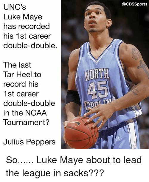 ncaa tournament: UNC's  Luke Maye  has recorded  his 1st career  double-double  The last  Tar Heel to  record his  1st career  double-double  in the NCAA  Tournament?  Julius Peppers  NURTH  CBSSports So...... Luke Maye about to lead the league in sacks???