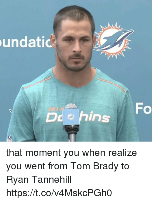 Tom Brady, Brady, and Moment: undati  DehinFo that moment you when realize you went from Tom Brady to Ryan Tannehill https://t.co/v4MskcPGh0