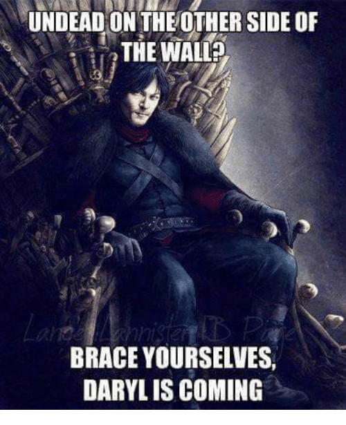 Other Side Of The Wall: UNDEAD ON THE OTHER SIDE OF  THE WALL  BRACE YOURSELVES  DARYLIS COMING