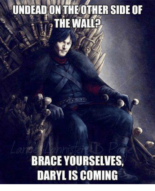 Other Side Of The Wall: UNDEAD ON THE OTHER SIDE OF  THE WALL  BRACE YOURSELVES,  DARYLIS COMING