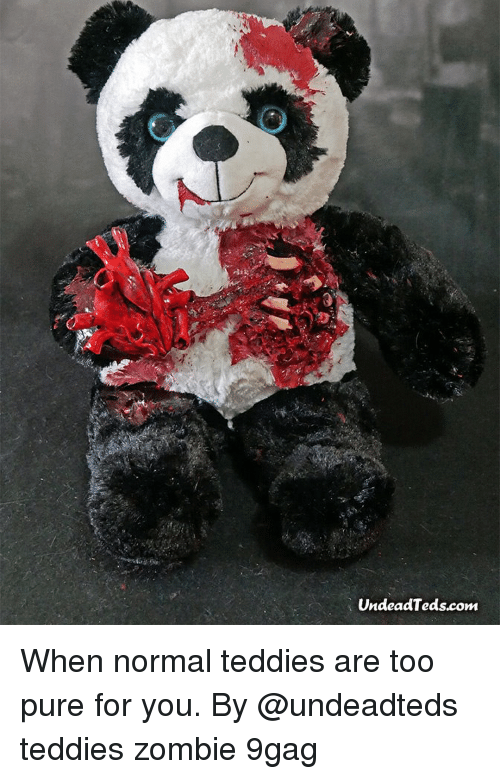 Too Pure: UndeadTeds.com When normal teddies are too pure for you. By @undeadteds teddies zombie 9gag