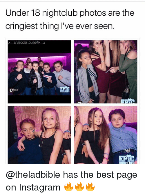 Instagram, Memes, and Best: Under 18 nightclub photos are the  cringiest thing I've ever seen.  x antisocia buttery X @theladbible has the best page on Instagram 🔥🔥🔥
