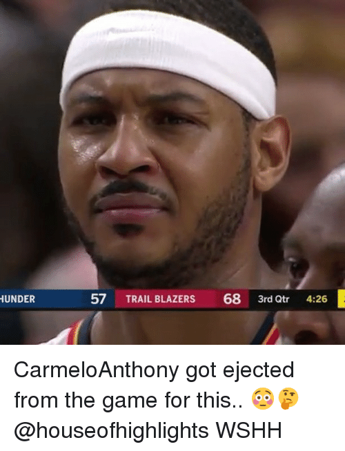 Memes, The Game, and Wshh: UNDER  57 TRAIL BLAZERS 68 3rd Qtr 4:26 CarmeloAnthony got ejected from the game for this.. 😳🤔 @houseofhighlights WSHH