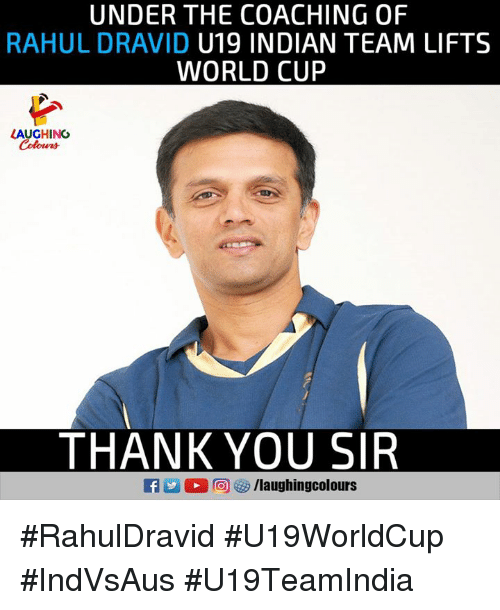Coaching: UNDER THE COACHING OF  RAHUL DRAVID U19 INDIAN TEAM LIFTS  WORLD CUP  LAUGHING  Colours  THANK YOU SIR #RahulDravid #U19WorldCup #IndVsAus #U19TeamIndia