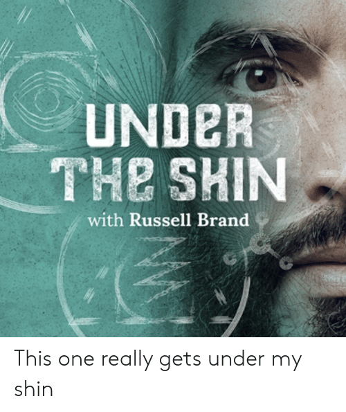 Russell Brand: UNDeR  THE SHIN  with Russell Brand This one really gets under my shin