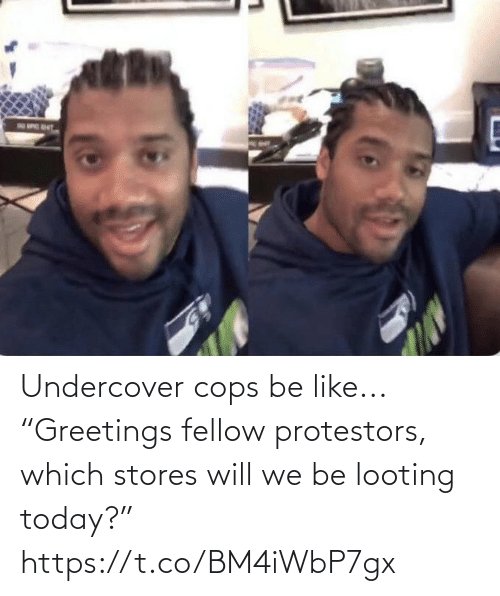 "Be like: Undercover cops be like...  ""Greetings fellow protestors, which stores will we be looting today?"" https://t.co/BM4iWbP7gx"