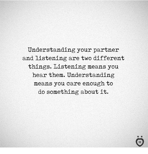 Understanding, Means, and Them: Understanding your partner  and listening are two different  things. Listening means you  hear them. Understanding  means you care enough to  do something about it.