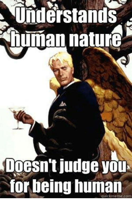 Quickmemes: understands  human nature  Doesn't judge you  for being human  quickmeme comm