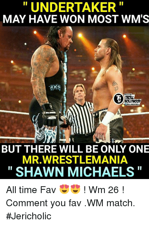 Memes, 🤖, and Trolls: UNDERTAKER  MAY HAVE WON MOST WMS  AK S  TROLL  BOLLWOOD  MR WRESTLEMANIA  SHAWN MICHAELS All time Fav 😍😍 ! Wm 26 !  Comment you fav .WM match.  #Jericholic