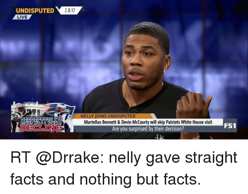 white-house-visits: UNDISPUTED  2.8.17  LIVE  RESPECTFULbr  ELLY JOINS UNDISPUTED  Martellus Bennett & Devin McCourty will skip Patriots White House visit  Are you surprised by their decision?  FS1 RT @Drrake: nelly gave straight facts and nothing but facts.