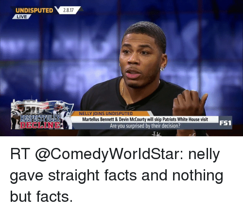 white-house-visits: UNDISPUTED  2.8.17  LIVE  RESPECTFULbr  ELLY JOINS UNDISPUTED  Martellus Bennett & Devin McCourty will skip Patriots White House visit  Are you surprised by their decision?  FS1 RT @ComedyWorIdStar: nelly gave straight facts and nothing but facts.