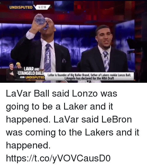 Lonzo Ball: UNDISPUTED  LAVAR AND  11ANGELO BALL  JOIN UNDISPUTED  LaVar is founder of Big Baller Brand, father of Lakers rookie Lonzo Ball;  LiAngelo has declared for the NBA Draft LaVar Ball said Lonzo was going to be a Laker and it happened. LaVar said LeBron was coming to the Lakers and it happened.  https://t.co/yVOVCausD0