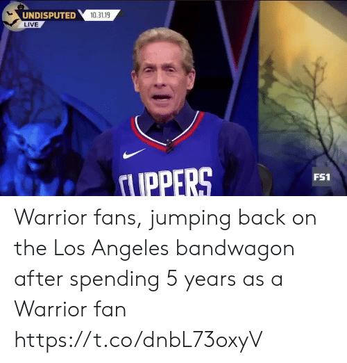 Los Angeles: UNDISPUTED  LIVE  10.31.19  UPPERS  FS1 Warrior fans, jumping back on the Los Angeles bandwagon after spending 5 years as a Warrior fan https://t.co/dnbL73oxyV