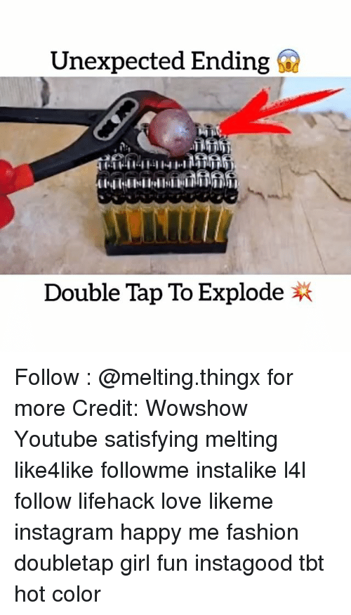 Unexpectancy: Unexpected Ending  Double Tap To Explode Follow : @melting.thingx for more Credit: Wowshow Youtube satisfying melting like4like followme instalike l4l follow lifehack love likeme instagram happy me fashion doubletap girl fun instagood tbt hot color