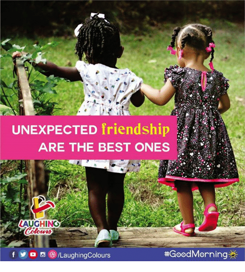 Good Morning, Best, and Good: UNEXPECTED friendship  ARE THE BEST ONES  LAUGHINO  f a /LaughingColours  #Good Morning券
