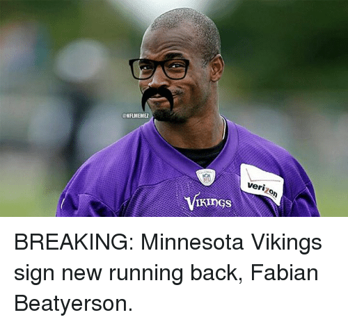 Minnesota Vikings: UNFLMEMEZ  Verizon BREAKING: Minnesota Vikings sign new running back, Fabian Beatyerson.