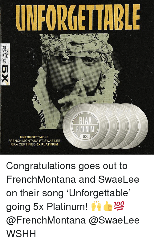 Memes, Wshh, and Congratulations: UNFORGETTABLE  21  SO  Ul  RIAA  PLATINUM  5X  UNFORGETTABLE  FRENCH MONTANA FT SWAE LEE  RIAA CERTIFIED 5X PLATINUM Congratulations goes out to FrenchMontana and SwaeLee on their song 'Unforgettable' going 5x Platinum! 🙌👍💯 @FrenchMontana @SwaeLee WSHH