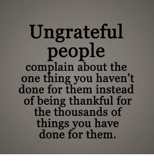 Ungrateful People Complain About The One Thing You Haven't