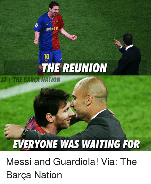 rca: unicef  THE REUNION  ST THE RCA NATION  EVERYONE WAS WAITING FOR Messi and Guardiola!  Via: The Barça Nation