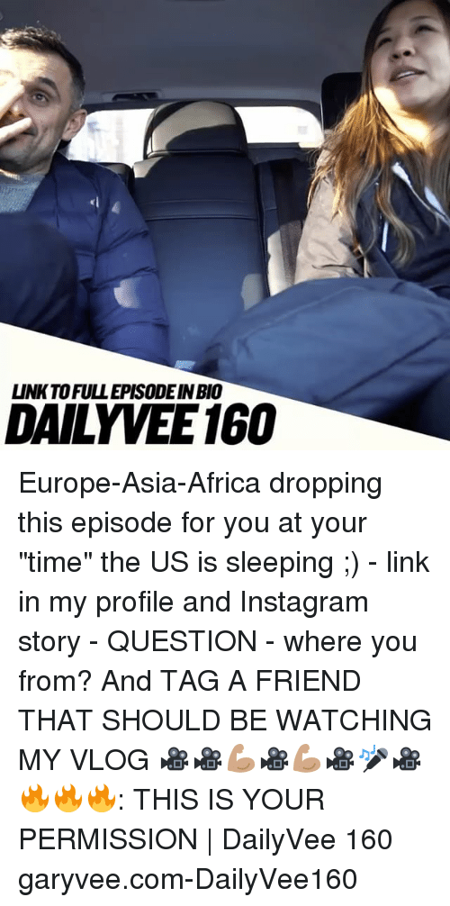 """Africa, Instagram, and Memes: UNIKTOFULLEPISODEINBO  DAILY VEE 160 Europe-Asia-Africa dropping this episode for you at your """"time"""" the US is sleeping ;) - link in my profile and Instagram story - QUESTION - where you from? And TAG A FRIEND THAT SHOULD BE WATCHING MY VLOG 🎥🎥💪🏽🎥💪🏽🎥🎤🎥🔥🔥🔥: THIS IS YOUR PERMISSION 